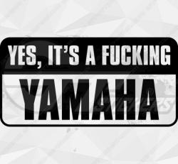 Sticker Yes, Its A Fucking Yamaha
