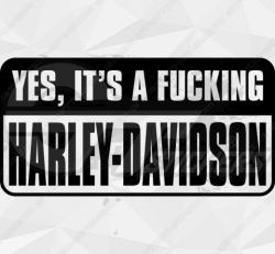 Sticker Yes, Its A Fucking Harley-davidson